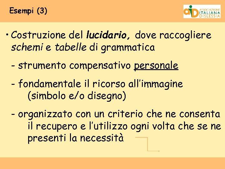Esempi (3) • Costruzione del lucidario, dove raccogliere schemi e tabelle di grammatica -