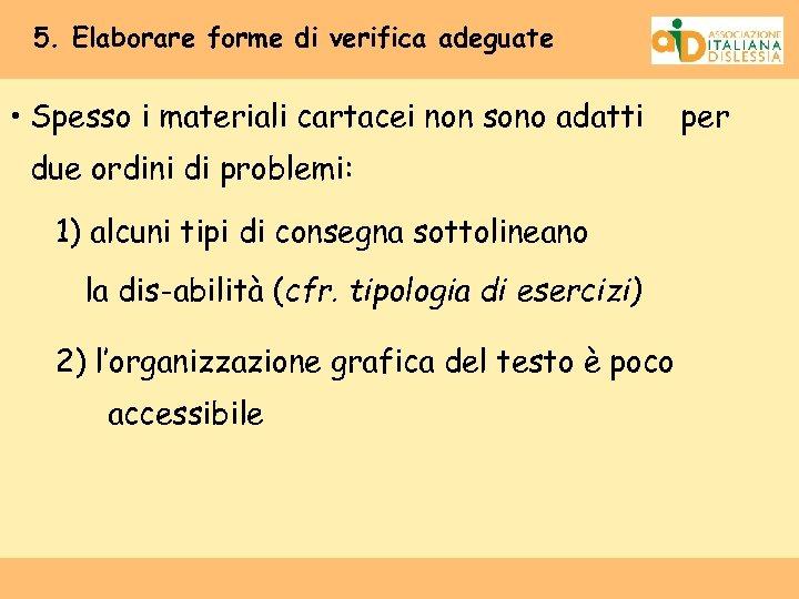 5. Elaborare forme di verifica adeguate • Spesso i materiali cartacei non sono adatti