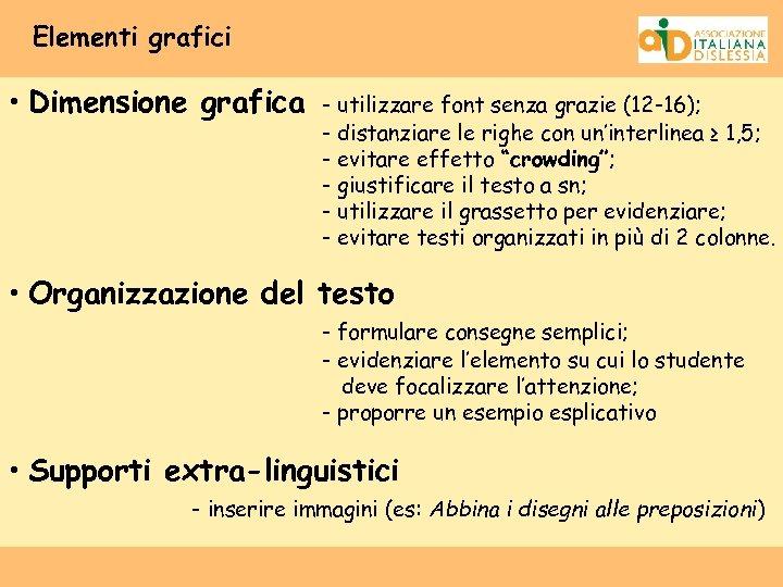 Elementi grafici • Dimensione grafica - utilizzare font senza grazie (12 -16); - distanziare