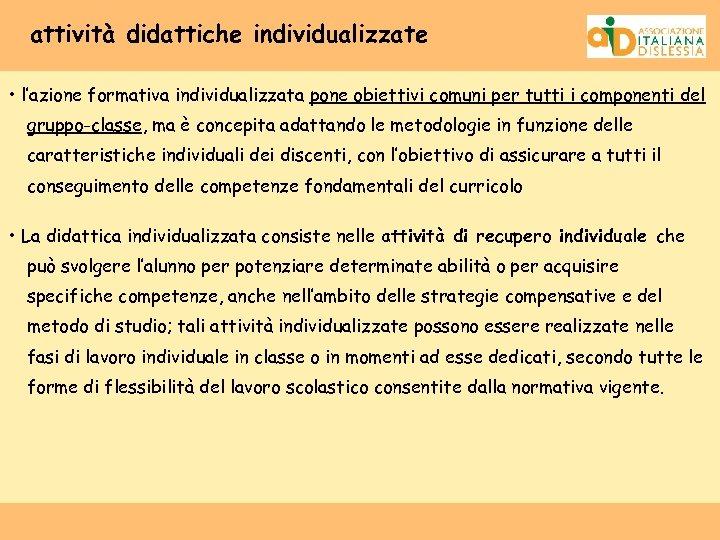 attività didattiche individualizzate • l'azione formativa individualizzata pone obiettivi comuni per tutti i componenti