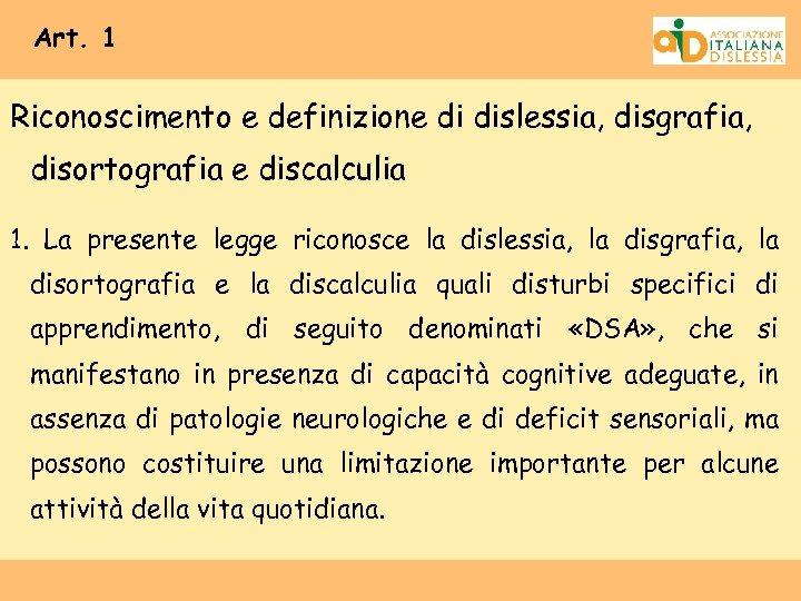 Art. 1 Riconoscimento e definizione di dislessia, disgrafia, disortografia e discalculia 1. La presente