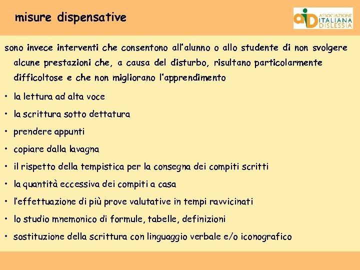 misure dispensative sono invece interventi che consentono all'alunno o allo studente di non svolgere