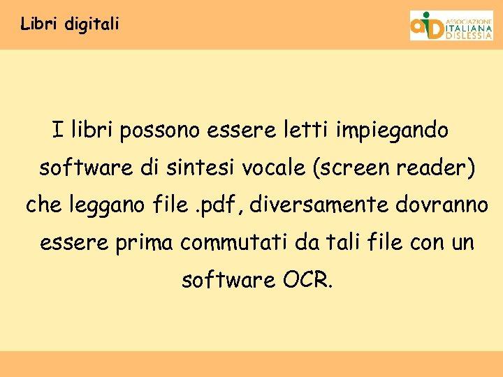 Libri digitali I libri possono essere letti impiegando software di sintesi vocale (screen reader)