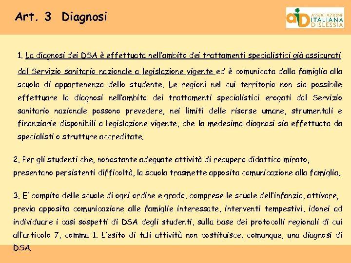 Art. 3 Diagnosi 1. La diagnosi dei DSA è effettuata nell'ambito dei trattamenti specialistici