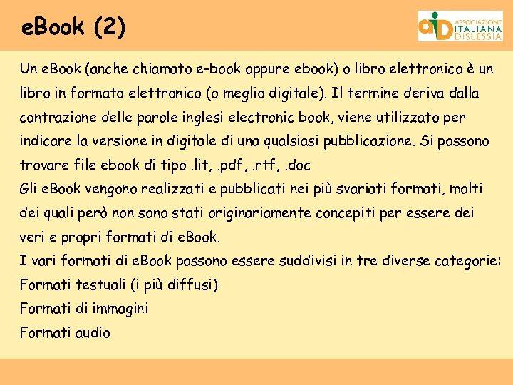 e. Book (2) Un e. Book (anche chiamato e-book oppure ebook) o libro elettronico
