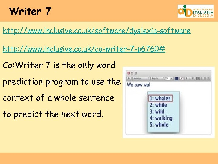 Writer 7 http: //www. inclusive. co. uk/software/dyslexia-software http: //www. inclusive. co. uk/co-writer-7 -p 6760#
