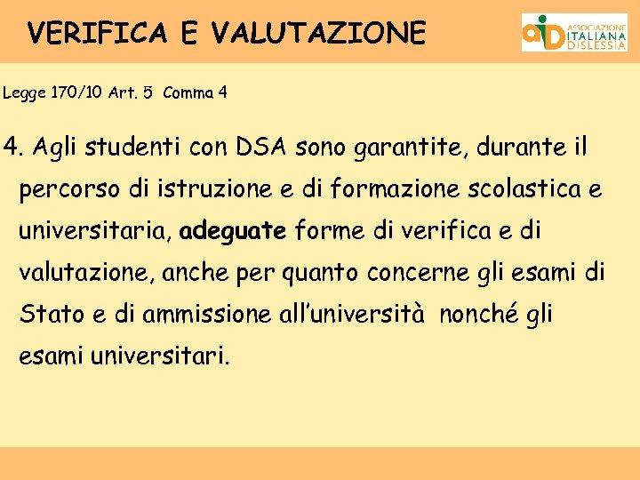 VERIFICA E VALUTAZIONE Legge 170/10 Art. 5 Comma 4 4. Agli studenti con DSA