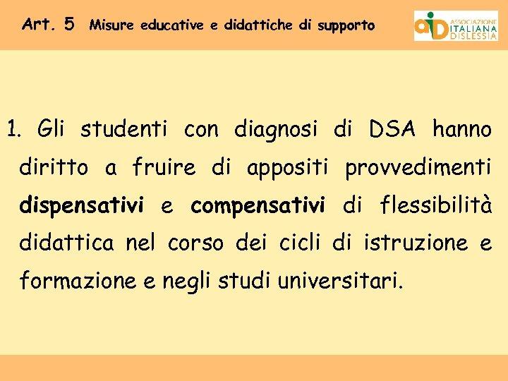 Art. 5 Misure educative e didattiche di supporto 1. Gli studenti con diagnosi di
