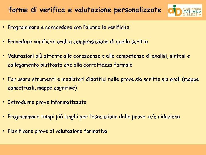 forme di verifica e valutazione personalizzate • Programmare e concordare con l'alunno le verifiche