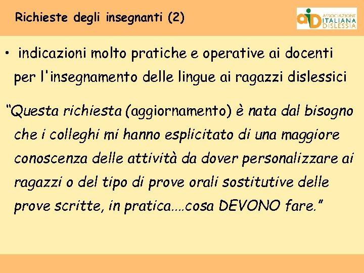 Richieste degli insegnanti (2) • indicazioni molto pratiche e operative ai docenti per l'insegnamento