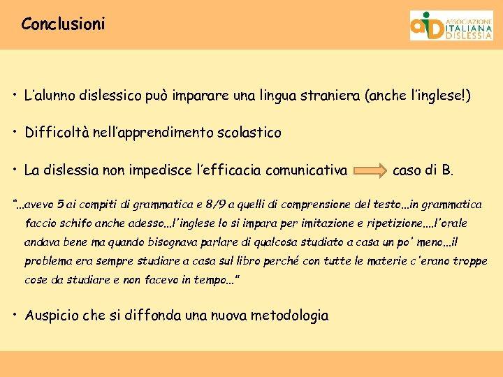 Conclusioni • L'alunno dislessico può imparare una lingua straniera (anche l'inglese!) • Difficoltà nell'apprendimento