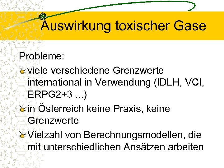 Auswirkung toxischer Gase Probleme: viele verschiedene Grenzwerte international in Verwendung (IDLH, VCI, ERPG 2+3.