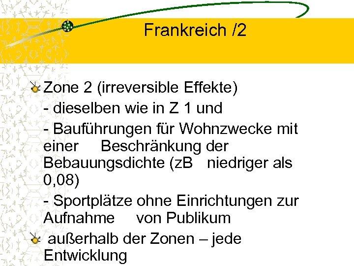 Frankreich /2 Zone 2 (irreversible Effekte) - dieselben wie in Z 1 und -