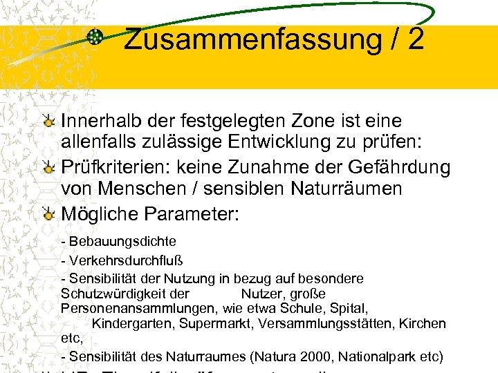 Zusammenfassung / 2 Innerhalb der festgelegten Zone ist eine allenfalls zulässige Entwicklung zu prüfen:
