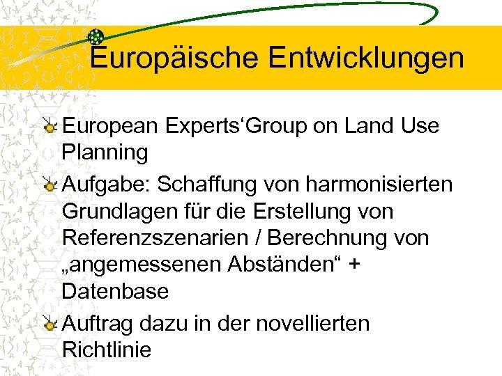 Europäische Entwicklungen European Experts'Group on Land Use Planning Aufgabe: Schaffung von harmonisierten Grundlagen für