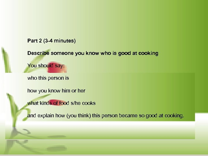 Part 2 (3 -4 minutes) Describe someone you know who is good at cooking