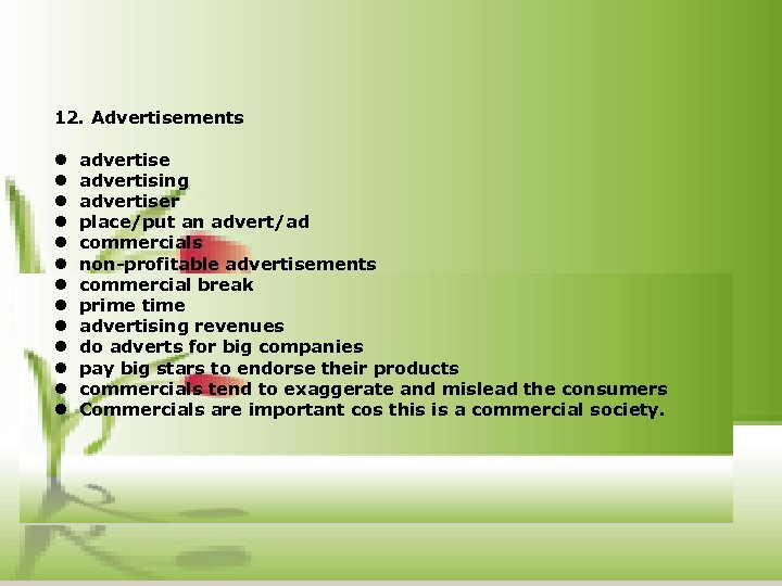 12. Advertisements l advertise l advertising l advertiser l place/put an advert/ad l commercials