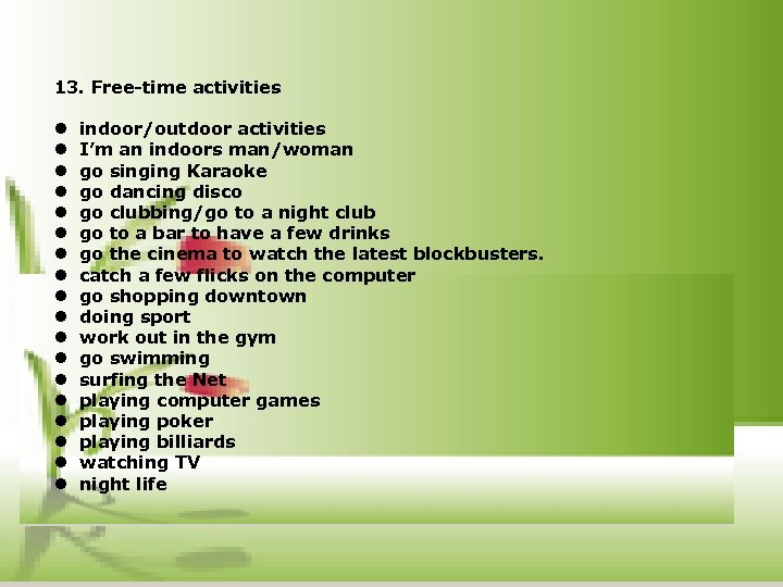 13. Free-time activities l indoor/outdoor activities l I'm an indoors man/woman l go singing