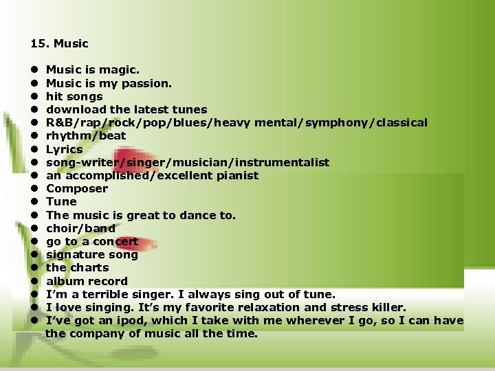 15. Music l Music is magic. l Music is my passion. l hit songs