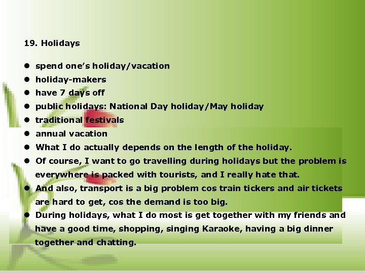 19. Holidays l spend one's holiday/vacation l holiday-makers l have 7 days off l