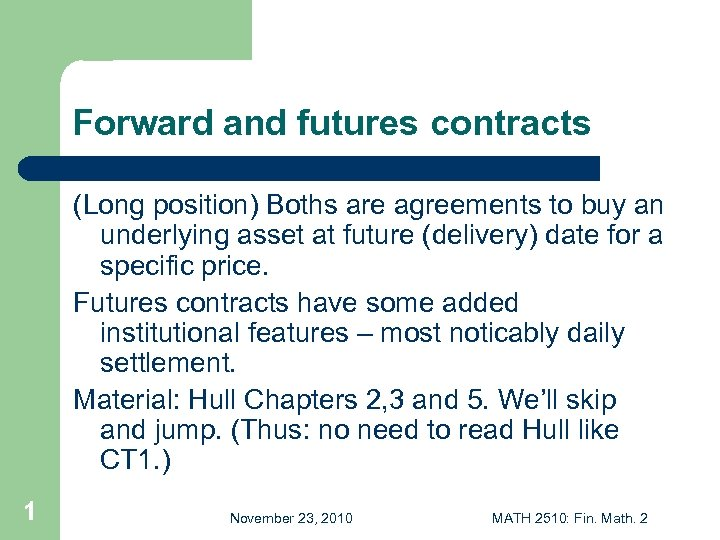 Forward and futures contracts (Long position) Boths are agreements to buy an underlying asset