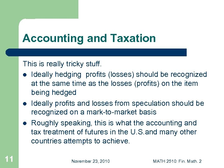 Accounting and Taxation This is really tricky stuff. l Ideally hedging profits (losses) should
