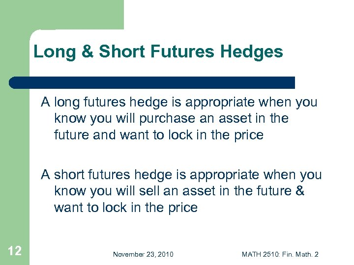 Long & Short Futures Hedges A long futures hedge is appropriate when you know