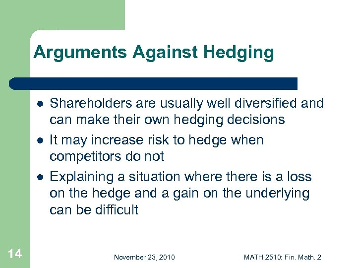 Arguments Against Hedging l l l 14 Shareholders are usually well diversified and can