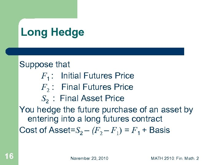 Long Hedge Suppose that F 1 : Initial Futures Price F 2 : Final