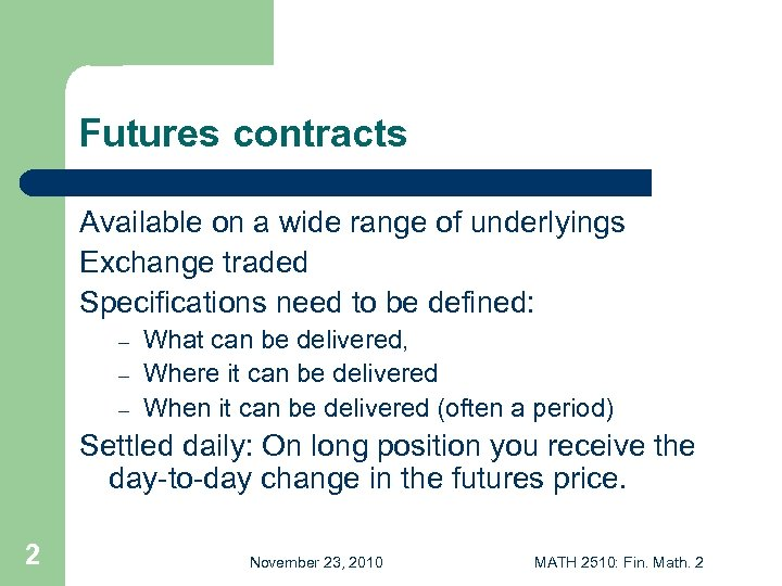 Futures contracts Available on a wide range of underlyings Exchange traded Specifications need to