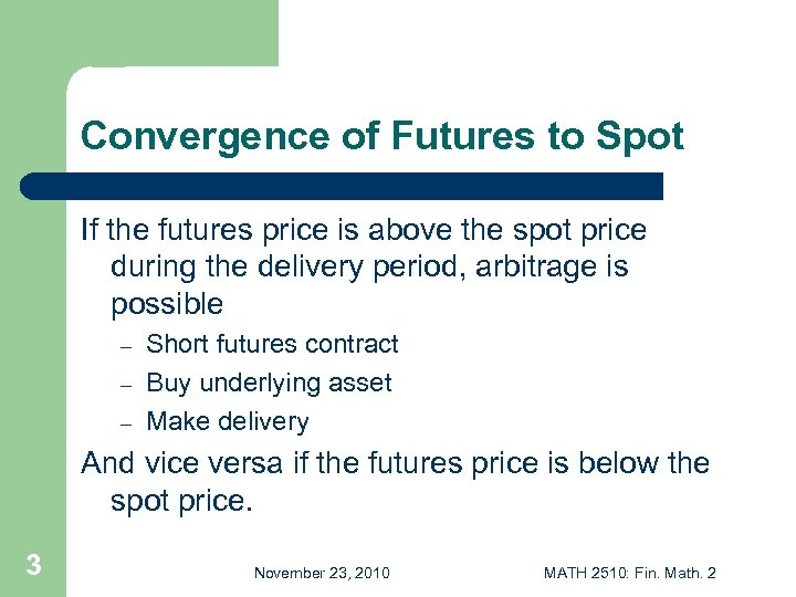 Convergence of Futures to Spot If the futures price is above the spot price