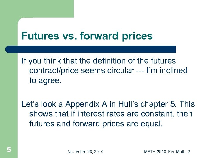 Futures vs. forward prices If you think that the definition of the futures contract/price