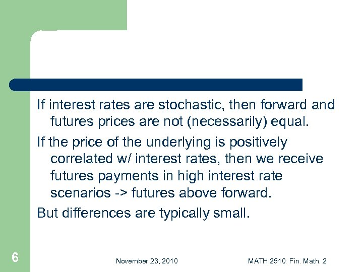 If interest rates are stochastic, then forward and futures prices are not (necessarily) equal.
