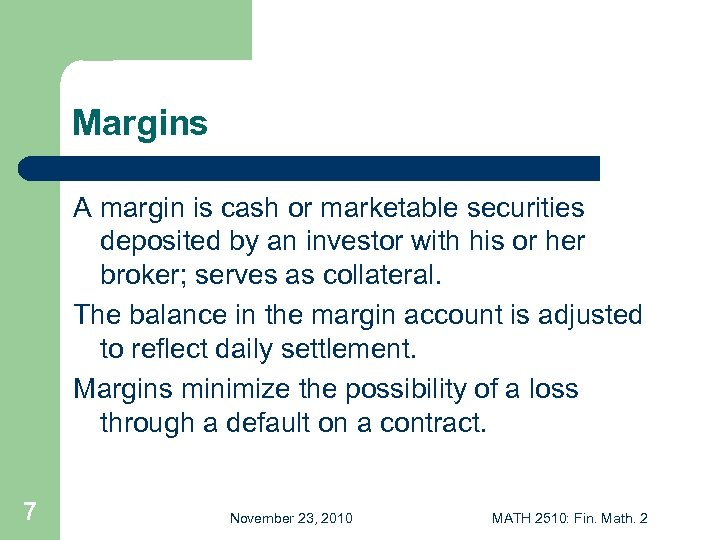 Margins A margin is cash or marketable securities deposited by an investor with his