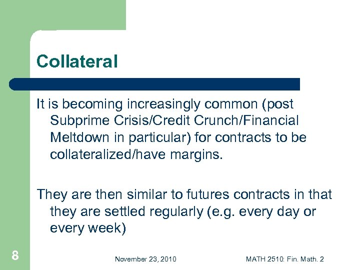 Collateral It is becoming increasingly common (post Subprime Crisis/Credit Crunch/Financial Meltdown in particular) for