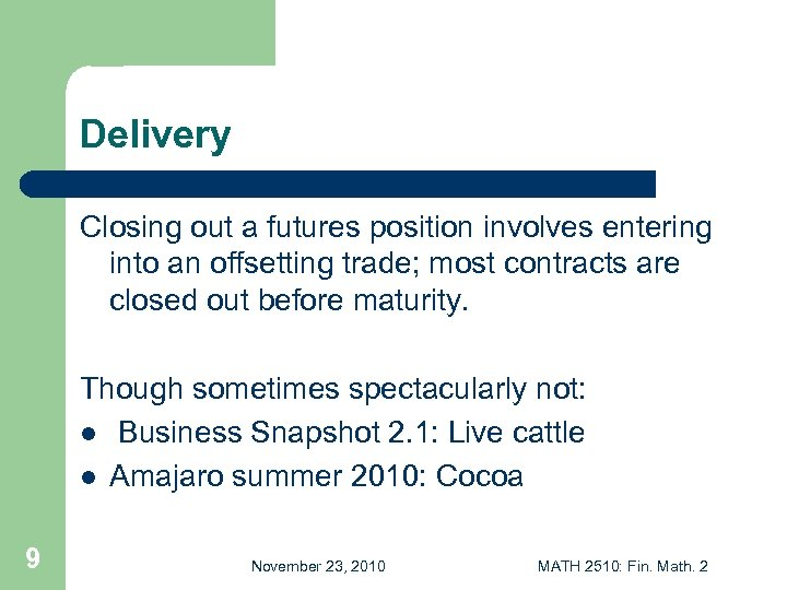 Delivery Closing out a futures position involves entering into an offsetting trade; most contracts