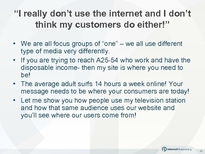 """I really don't use the internet and I don't think my customers do either!"""