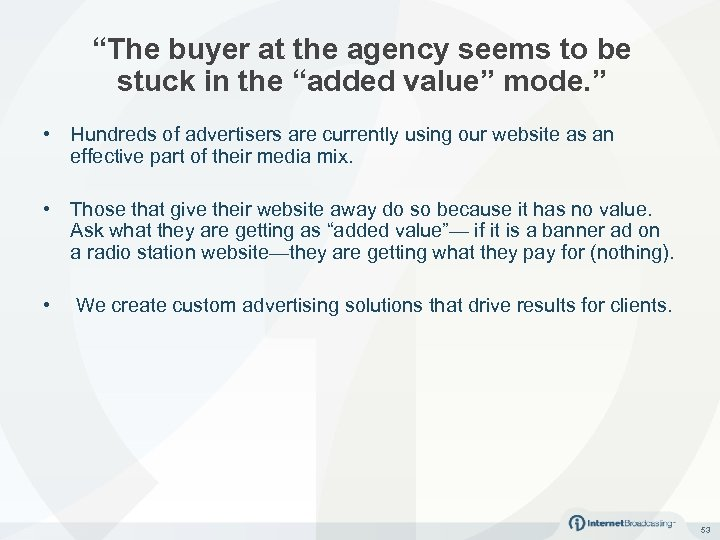 """The buyer at the agency seems to be stuck in the ""added value"" mode."