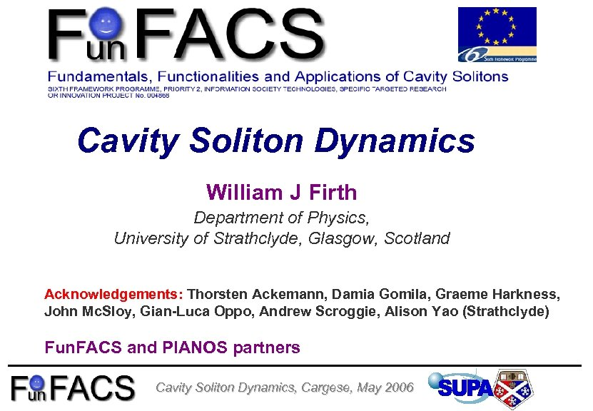 Cavity Soliton Dynamics William J Firth Department of Physics, University of Strathclyde, Glasgow, Scotland