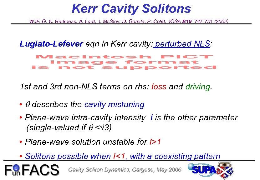 Kerr Cavity Solitons WJF, G. K. Harkness, A. Lord, J. Mc. Sloy, D. Gomila,