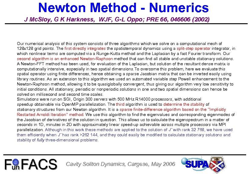 Newton Method - Numerics J Mc. Sloy, G K Harkness, WJF, G-L Oppo; PRE