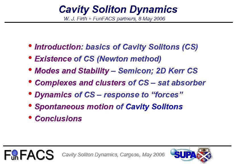 Cavity Soliton Dynamics W. J. Firth + Fun. FACS partners, 8 May 2006 •