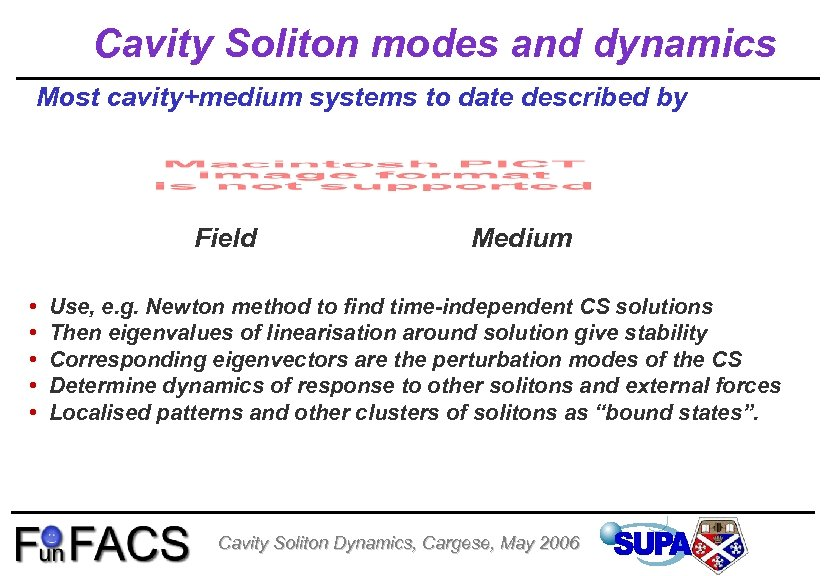 Cavity Soliton modes and dynamics Most cavity+medium systems to date described by Field •