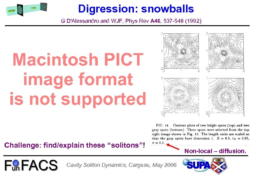 Digression: snowballs G D'Alessandro and WJF, Phys Rev A 46, 537 -548 (1992) Challenge: