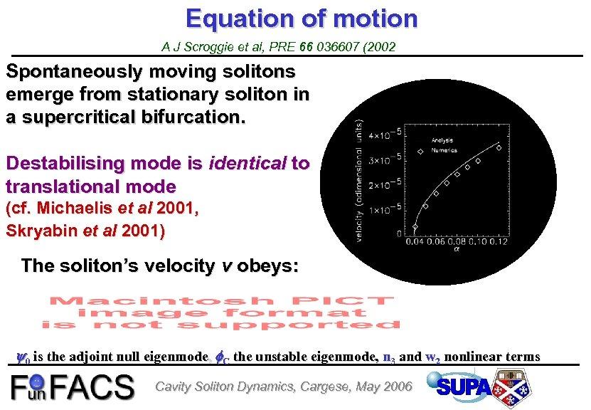 Equation of motion A J Scroggie et al, PRE 66 036607 (2002 Spontaneously moving