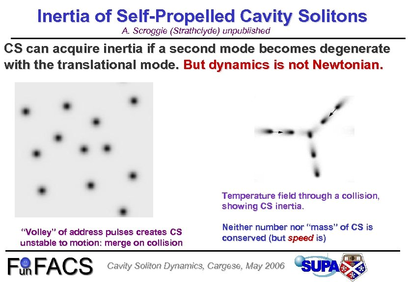 Inertia of Self-Propelled Cavity Solitons A. Scroggie (Strathclyde) unpublished CS can acquire inertia if