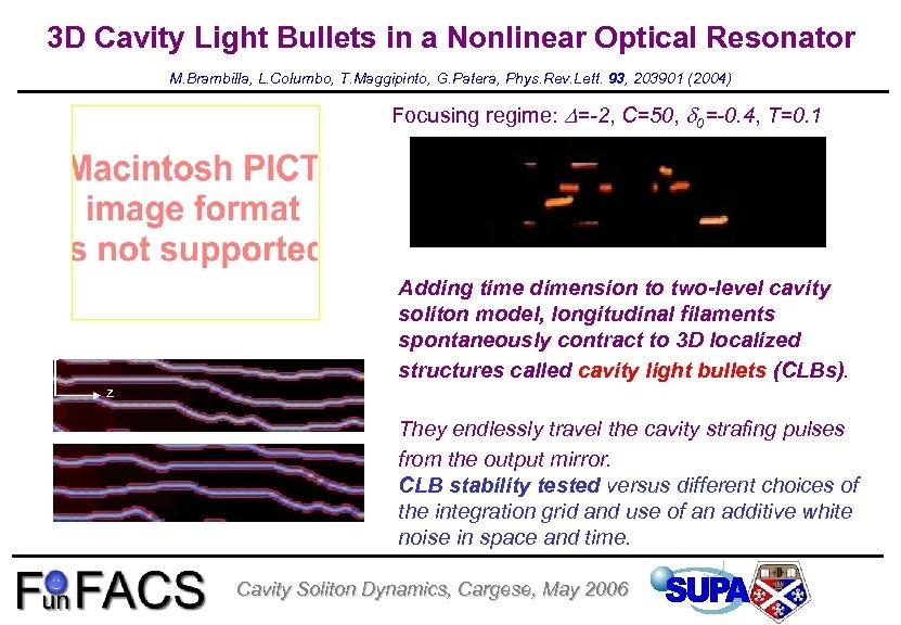 3 D Cavity Light Bullets in a Nonlinear Optical Resonator M. Brambilla, L. Columbo,