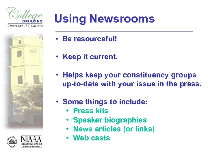 Using Newsrooms • Be resourceful! • Keep it current. • Helps keep your constituency