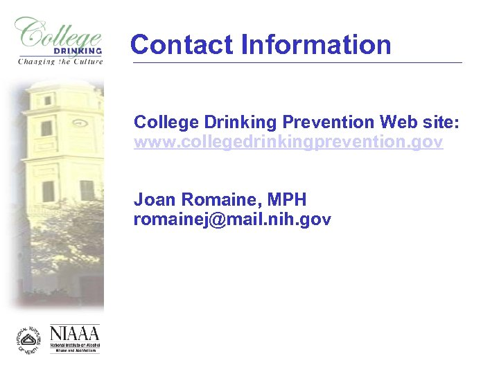 Contact Information College Drinking Prevention Web site: www. collegedrinkingprevention. gov Joan Romaine, MPH romainej@mail.