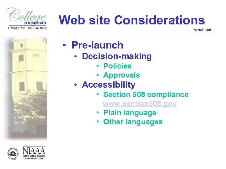 Web site Considerations continued • Pre-launch • Decision-making • Policies • Approvals • Accessibility